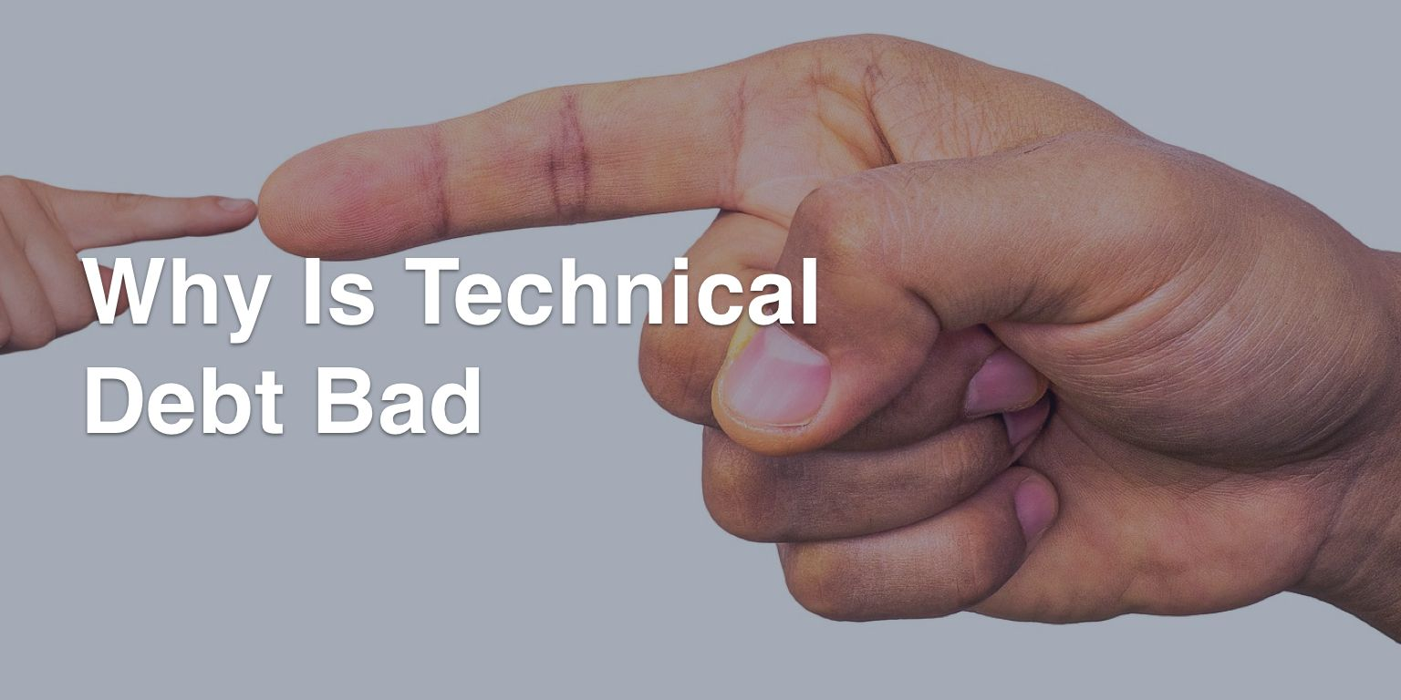 Why Is Technical Debt Bad?