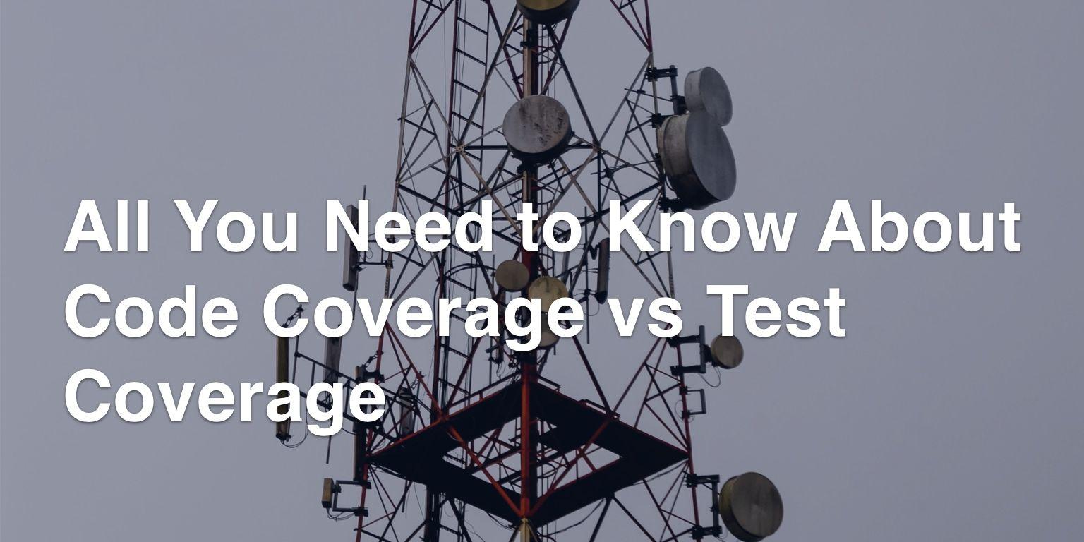 Code Coverage vs Test Coverage